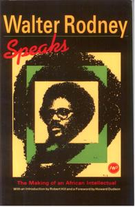 Walter Rodney Speaks - The Making of an African Intellectual - Africa World Press - USA - 1990