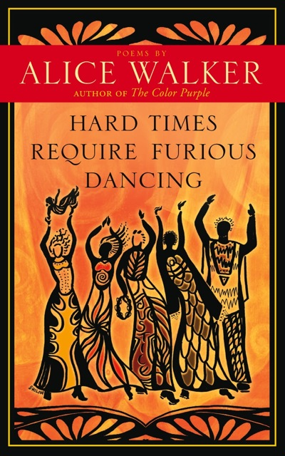 Hard-Times-Require-Furious-Dancing-Alice-Walker-Front Cover