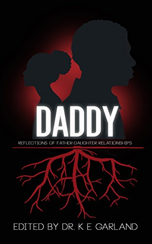 Book Cover - Daddy Reflections of Father-Daughter Relationships Edited by Dr K E Garland